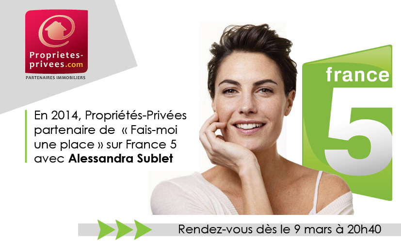 En 2014, Propriétés-Privées partenaire de « Fais-moi une place » sur France 5 avec Alessandra Sublet.